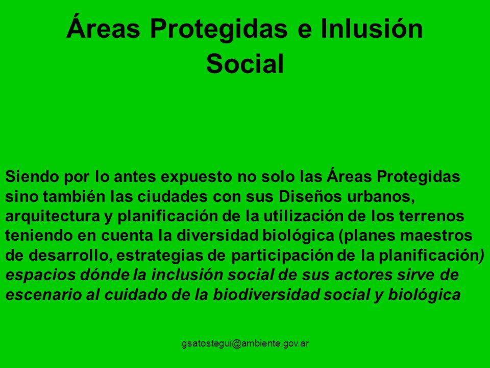 gsatostegui@ambiente.gov.ar Áreas Protegidas e Inlusión Social Siendo por lo antes expuesto no solo las Áreas Protegidas sino también las ciudades con