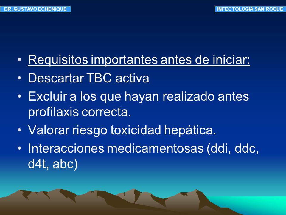 Requisitos importantes antes de iniciar: Descartar TBC activa Excluir a los que hayan realizado antes profilaxis correcta. Valorar riesgo toxicidad he