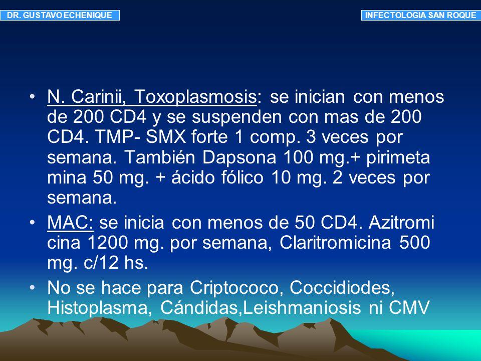 N. Carinii, Toxoplasmosis: se inician con menos de 200 CD4 y se suspenden con mas de 200 CD4. TMP- SMX forte 1 comp. 3 veces por semana. También Dapso