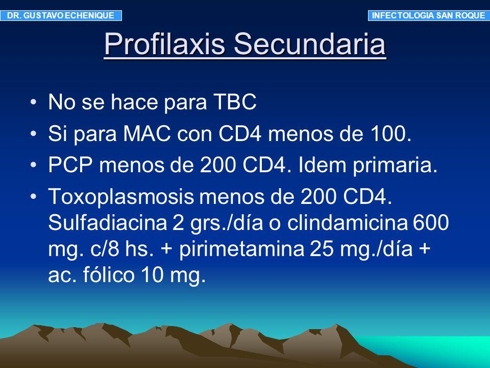 Profilaxis Secundaria No se hace para TBC Si para MAC con CD4 menos de 100. PCP menos de 200 CD4. Idem primaria. Toxoplasmosis menos de 200 CD4. Sulfa