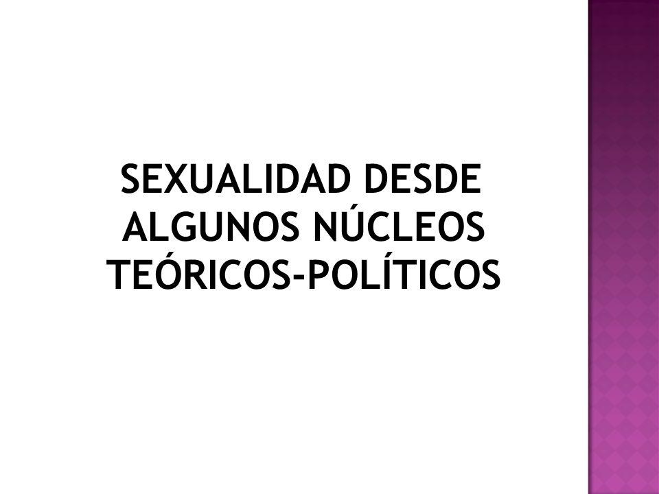 SEXUALIDAD DESDE ALGUNOS NÚCLEOS TEÓRICOS-POLÍTICOS