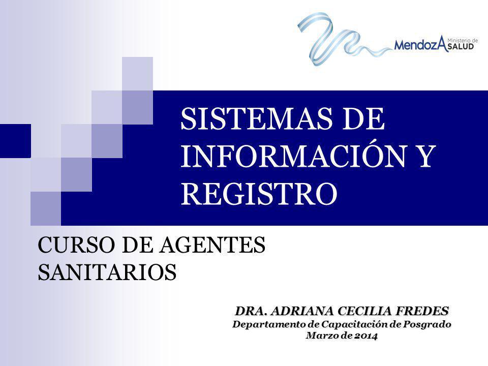 SISTEMAS DE INFORMACIÓN Y REGISTRO CURSO DE AGENTES SANITARIOS DRA. ADRIANA CECILIA FREDES Departamento de Capacitación de Posgrado Marzo de 2014