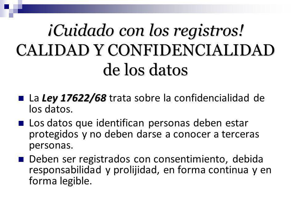 ¡Cuidado con los registros! CALIDAD Y CONFIDENCIALIDAD de los datos Ley 17622/68 La Ley 17622/68 trata sobre la confidencialidad de los datos. Los dat