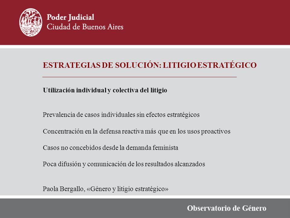 ESTRATEGIAS DE SOLUCIÓN: LITIGIO ESTRATÉGICO Utilización individual y colectiva del litigio Prevalencia de casos individuales sin efectos estratégicos