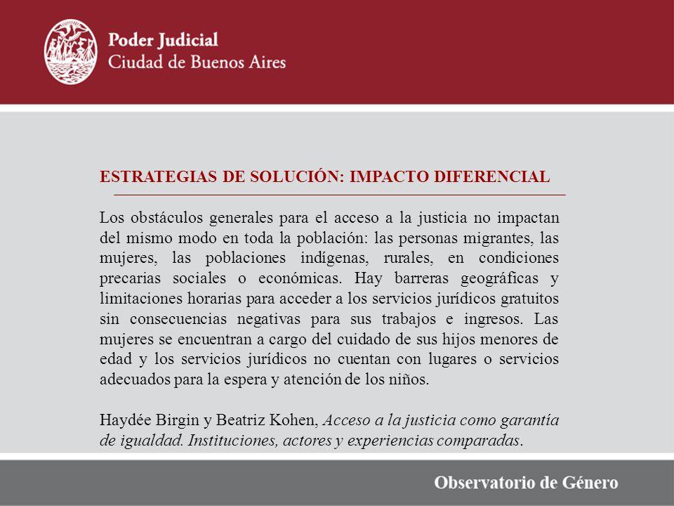 ESTRATEGIAS DE SOLUCIÓN: IMPACTO DIFERENCIAL Los obstáculos generales para el acceso a la justicia no impactan del mismo modo en toda la población: la