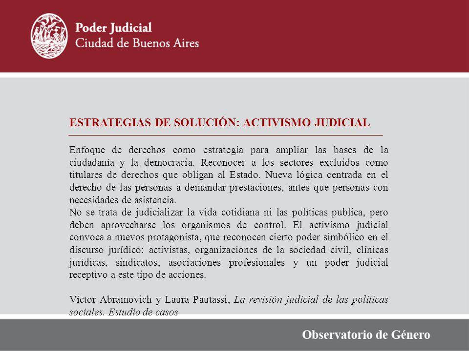 ESTRATEGIAS DE SOLUCIÓN: ACTIVISMO JUDICIAL Enfoque de derechos como estrategia para ampliar las bases de la ciudadanía y la democracia. Reconocer a l