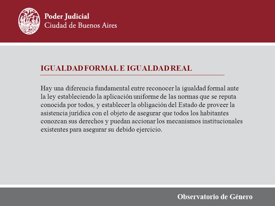 IGUALDAD FORMAL E IGUALDAD REAL Hay una diferencia fundamental entre reconocer la igualdad formal ante la ley estableciendo la aplicación uniforme de