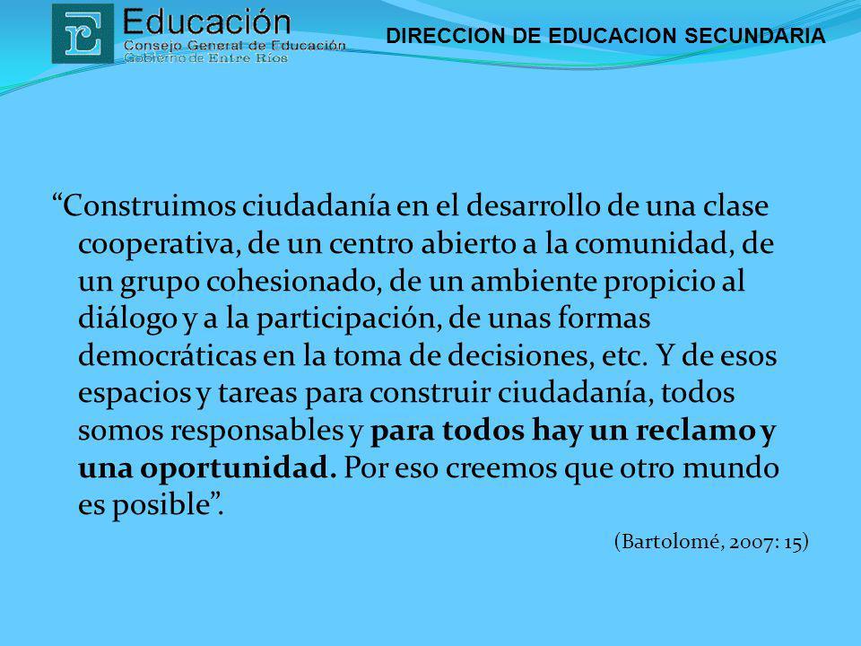 DIRECCION DE EDUCACION SECUNDARIA Construimos ciudadanía en el desarrollo de una clase cooperativa, de un centro abierto a la comunidad, de un grupo c