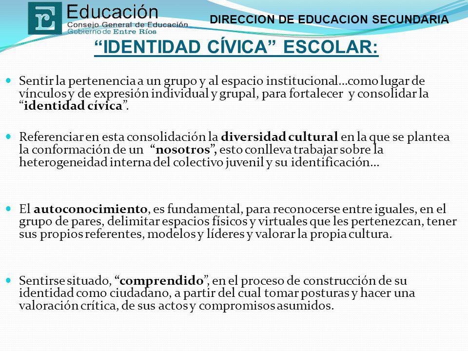 DIRECCION DE EDUCACION SECUNDARIA IDENTIDAD CÍVICA ESCOLAR: Sentir la pertenencia a un grupo y al espacio institucional…como lugar de vínculos y de ex