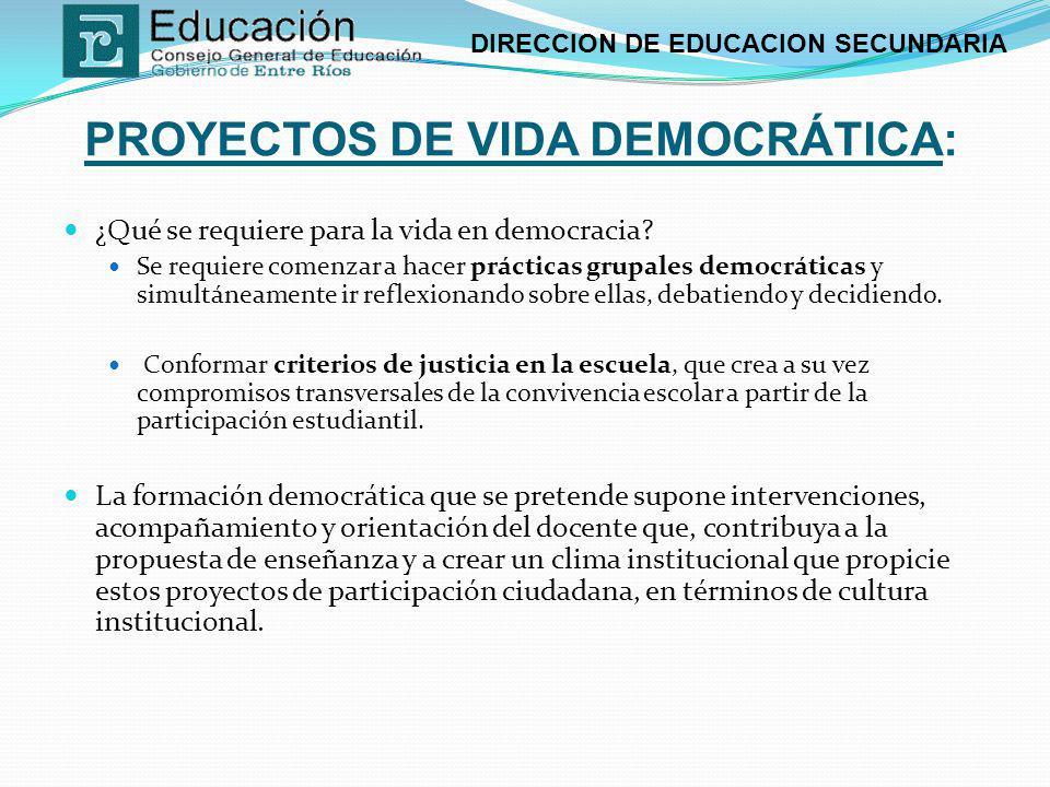 DIRECCION DE EDUCACION SECUNDARIA PROYECTOS DE VIDA DEMOCRÁTICA: ¿Qué se requiere para la vida en democracia? Se requiere comenzar a hacer prácticas g