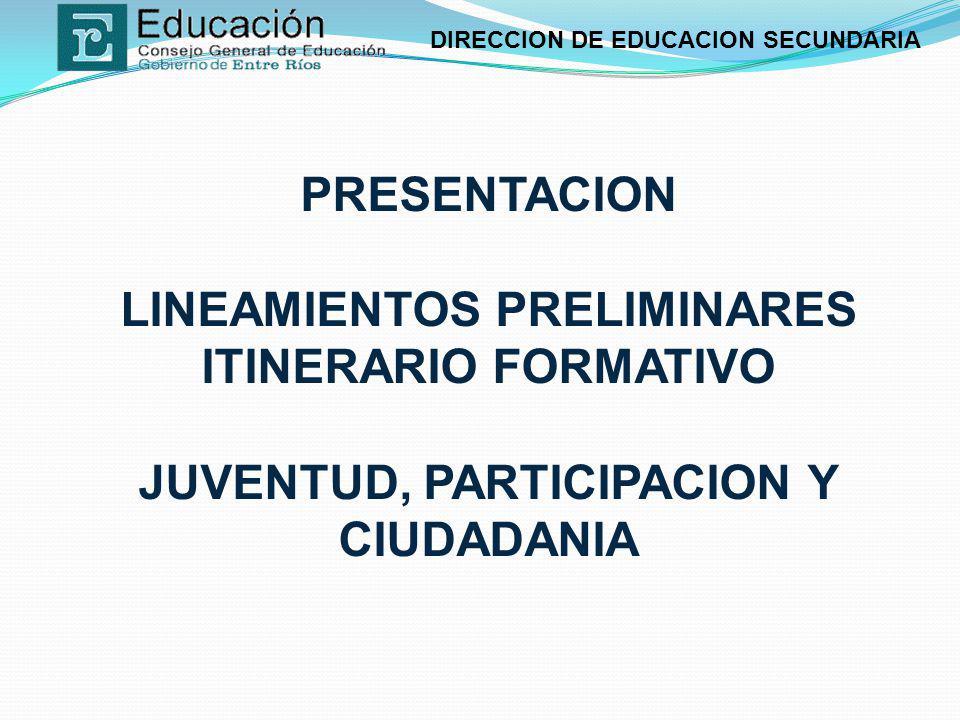 DIRECCION DE EDUCACION SECUNDARIA PRESENTACION LINEAMIENTOS PRELIMINARES ITINERARIO FORMATIVO JUVENTUD, PARTICIPACION Y CIUDADANIA
