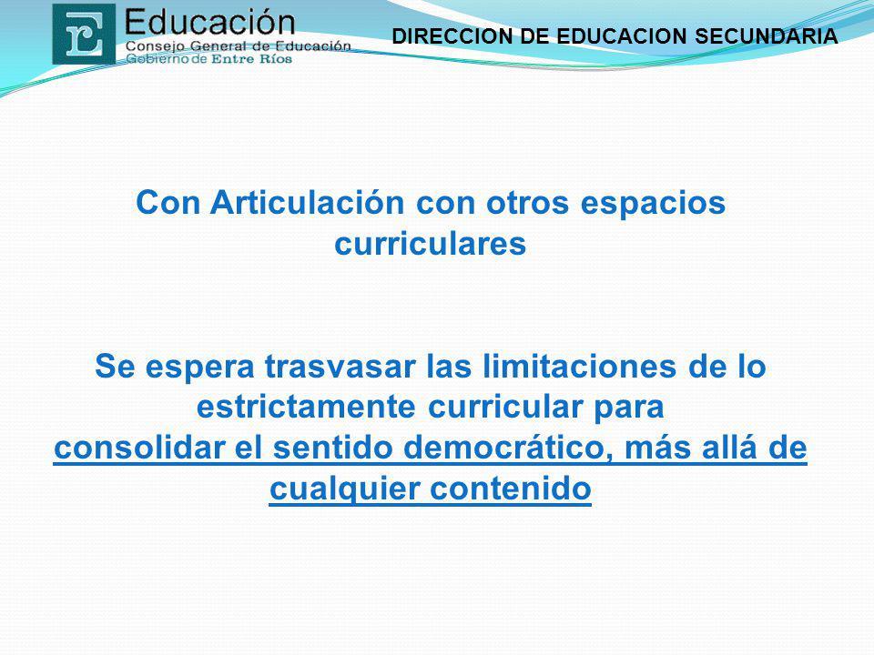 DIRECCION DE EDUCACION SECUNDARIA En este sentido bien vale apelar a la interdisciplinariedad, dado que...posibilita el abordaje de un problema a partir del diálogo, intercambio y cooperación de las disciplinas (Documento N° 2 de la Re-significación, 2008:9).