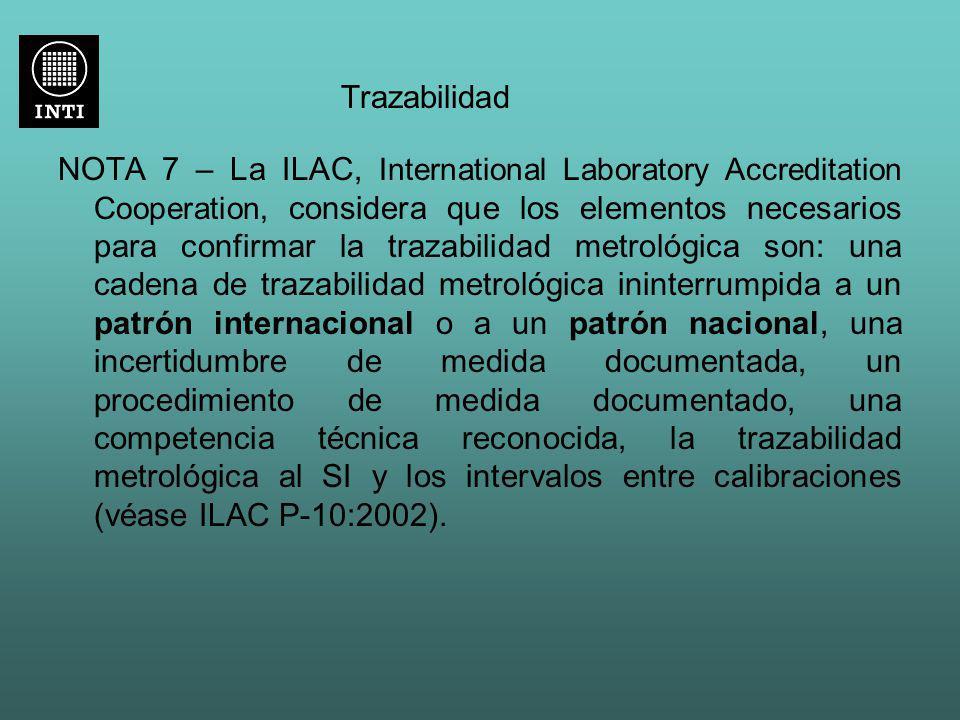 Trazabilidad NOTA 7 – La ILAC, International Laboratory Accreditation Cooperation, considera que los elementos necesarios para confirmar la trazabilid