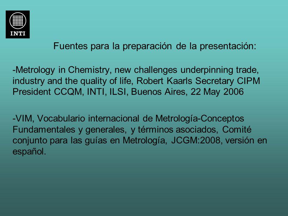Fuentes para la preparación de la presentación: -Metrology in Chemistry, new challenges underpinning trade, industry and the quality of life, Robert K