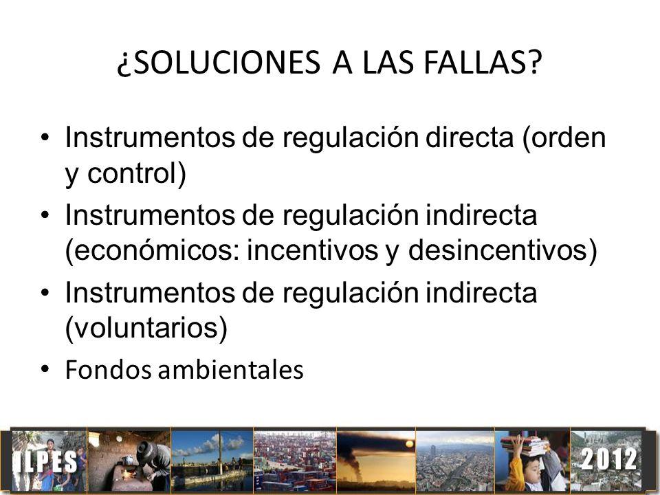 ¿SOLUCIONES A LAS FALLAS? Instrumentos de regulación directa (orden y control) Instrumentos de regulación indirecta (económicos: incentivos y desincen