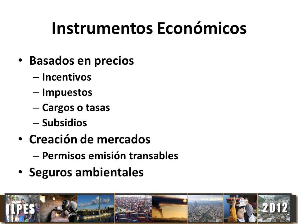 Instrumentos Económicos Basados en precios – Incentivos – Impuestos – Cargos o tasas – Subsidios Creación de mercados – Permisos emisión transables Se