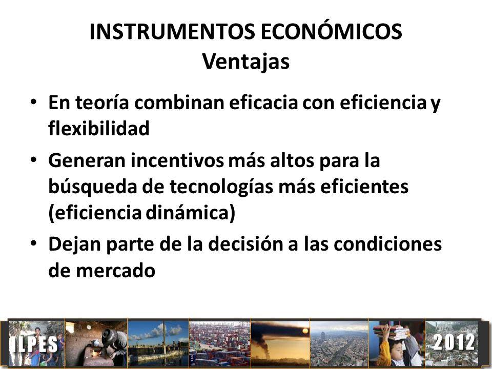 INSTRUMENTOS ECONÓMICOS Ventajas En teoría combinan eficacia con eficiencia y flexibilidad Generan incentivos más altos para la búsqueda de tecnología