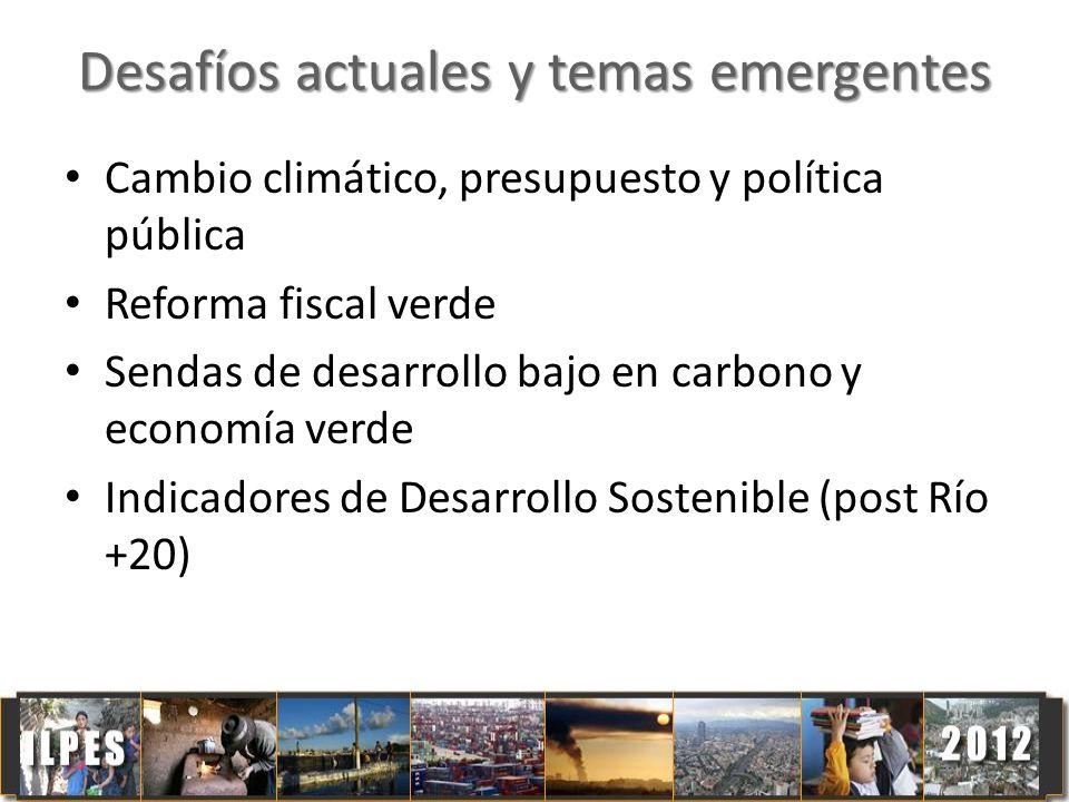 Desafíos actuales y temas emergentes Cambio climático, presupuesto y política pública Reforma fiscal verde Sendas de desarrollo bajo en carbono y econ