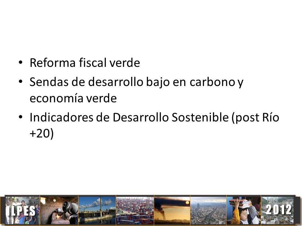 Reforma fiscal verde Sendas de desarrollo bajo en carbono y economía verde Indicadores de Desarrollo Sostenible (post Río +20)
