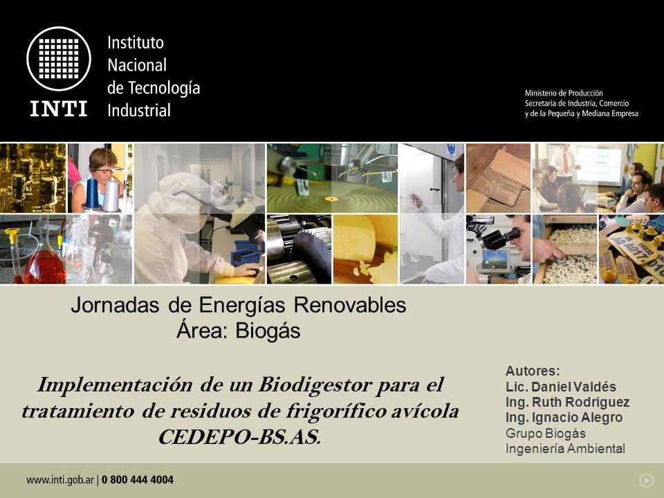 Jornadas de Energías Renovables Área: Biogás Implementación de un Biodigestor para el tratamiento de residuos de frigorífico avícola CEDEPO-BS.AS.