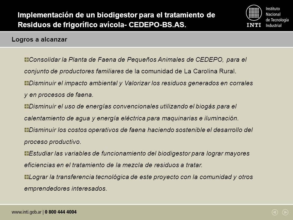 Logros a alcanzar Consolidar la Planta de Faena de Pequeños Animales de CEDEPO, para el conjunto de productores familiares de la comunidad de La Carol