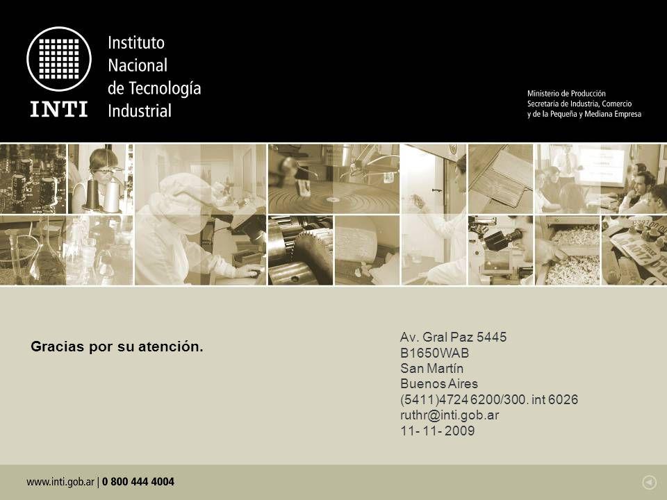 Av. Gral Paz 5445 B1650WAB San Martín Buenos Aires (5411)4724 6200/300. int 6026 ruthr@inti.gob.ar 11- 11- 2009 Gracias por su atención.
