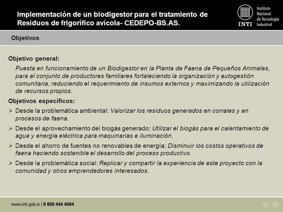Objetivo general: Puesta en funcionamiento de un Biodigestor en la Planta de Faena de Pequeños Animales, para el conjunto de productores familiares fo