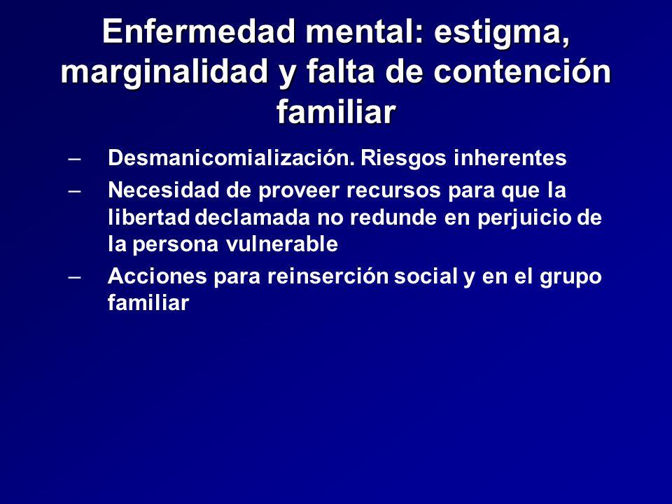 Enfermedad mental: estigma, marginalidad y falta de contención familiar – –Desmanicomialización.