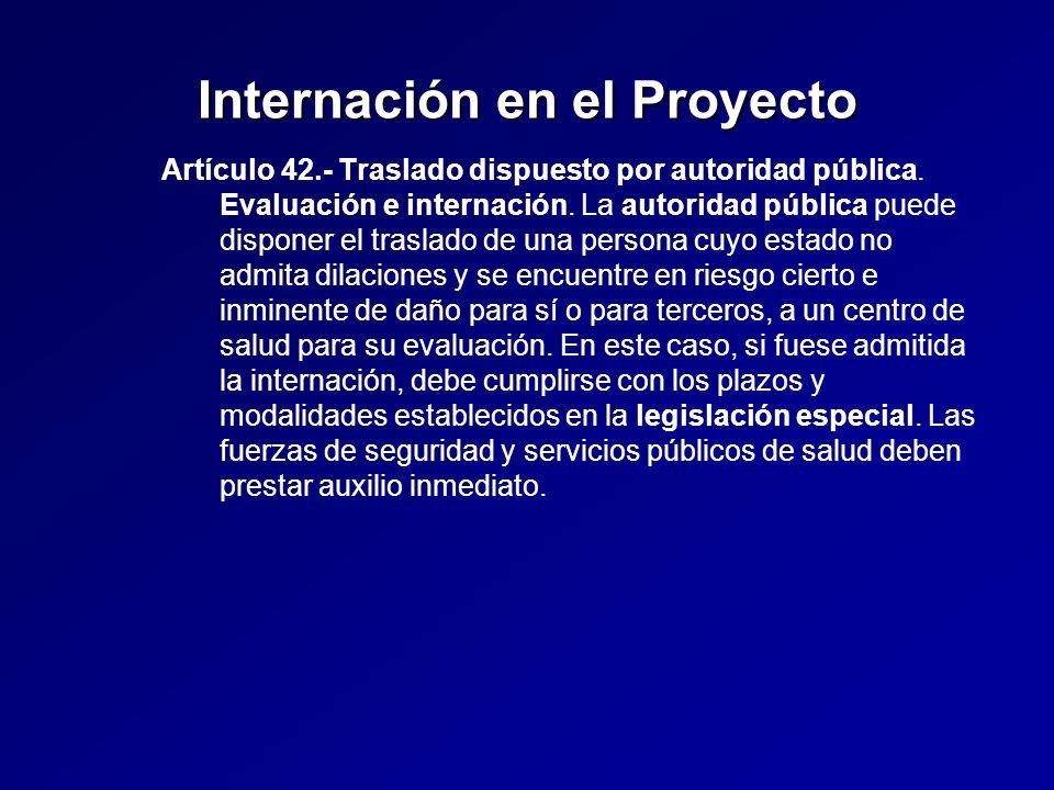 Internación en el Proyecto Artículo 42.- Traslado dispuesto por autoridad pública.