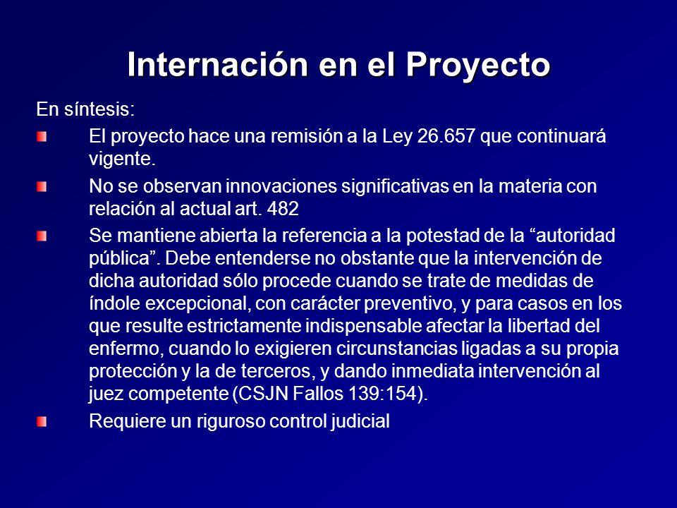 Internación en el Proyecto En síntesis: El proyecto hace una remisión a la Ley 26.657 que continuará vigente.