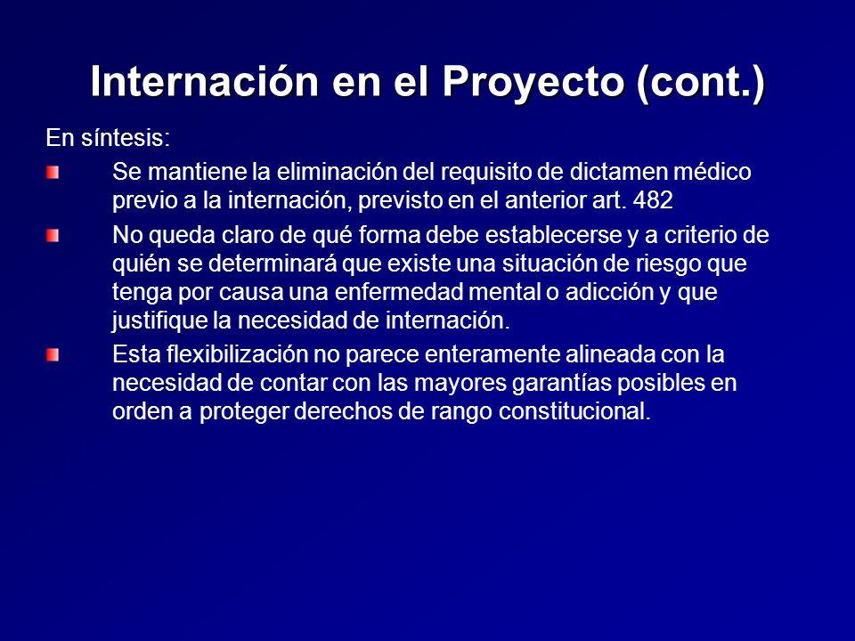 Internación en el Proyecto (cont.) En síntesis: Se mantiene la eliminación del requisito de dictamen médico previo a la internación, previsto en el anterior art.