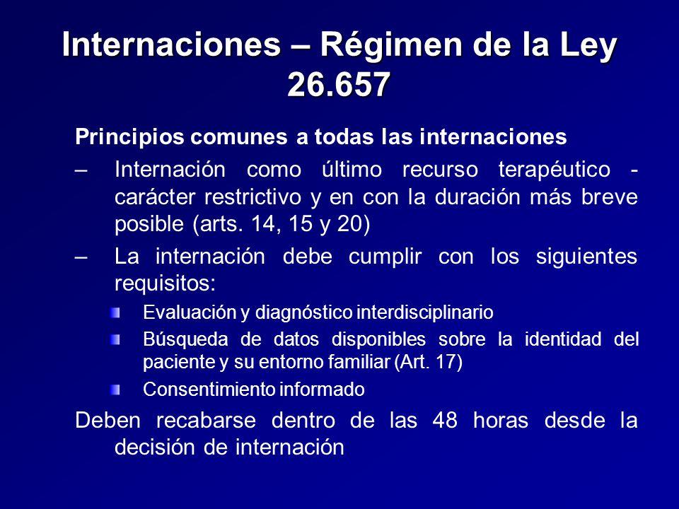 Internaciones – Régimen de la Ley 26.657 Principios comunes a todas las internaciones – –Internación como último recurso terapéutico - carácter restrictivo y en con la duración más breve posible (arts.