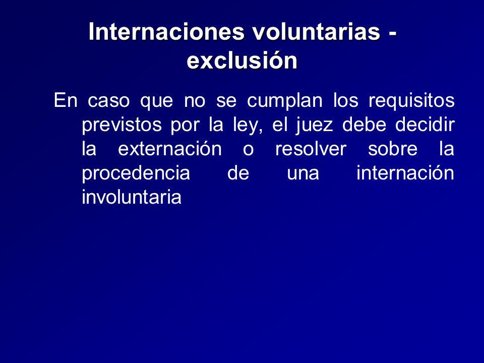 Internaciones voluntarias - exclusión En caso que no se cumplan los requisitos previstos por la ley, el juez debe decidir la externación o resolver sobre la procedencia de una internación involuntaria