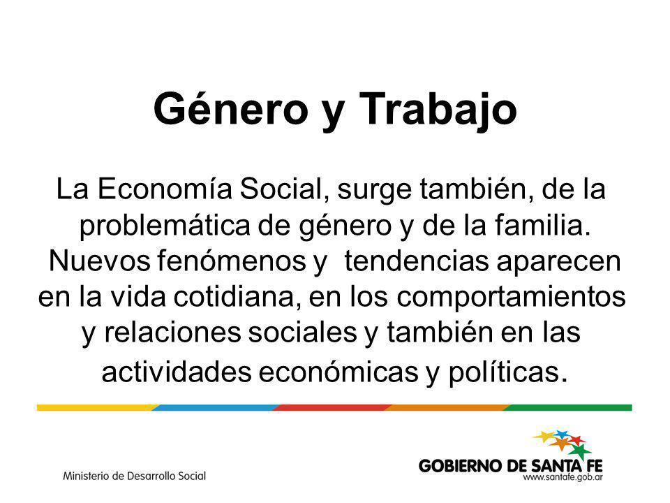 Género y Trabajo La Economía Social, surge también, de la problemática de género y de la familia.