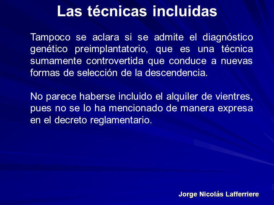 Jorge Nicolás Lafferriere Las técnicas incluidas Tampoco se aclara si se admite el diagnóstico genético preimplantatorio, que es una técnica sumamente