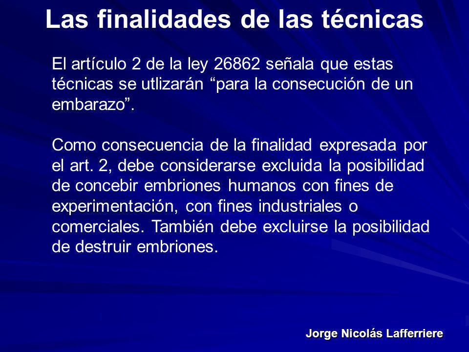 Jorge Nicolás Lafferriere Las finalidades de las técnicas El artículo 2 de la ley 26862 señala que estas técnicas se utlizarán para la consecución de