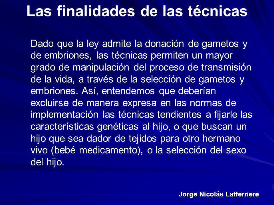 Jorge Nicolás Lafferriere Las finalidades de las técnicas Dado que la ley admite la donación de gametos y de embriones, las técnicas permiten un mayor