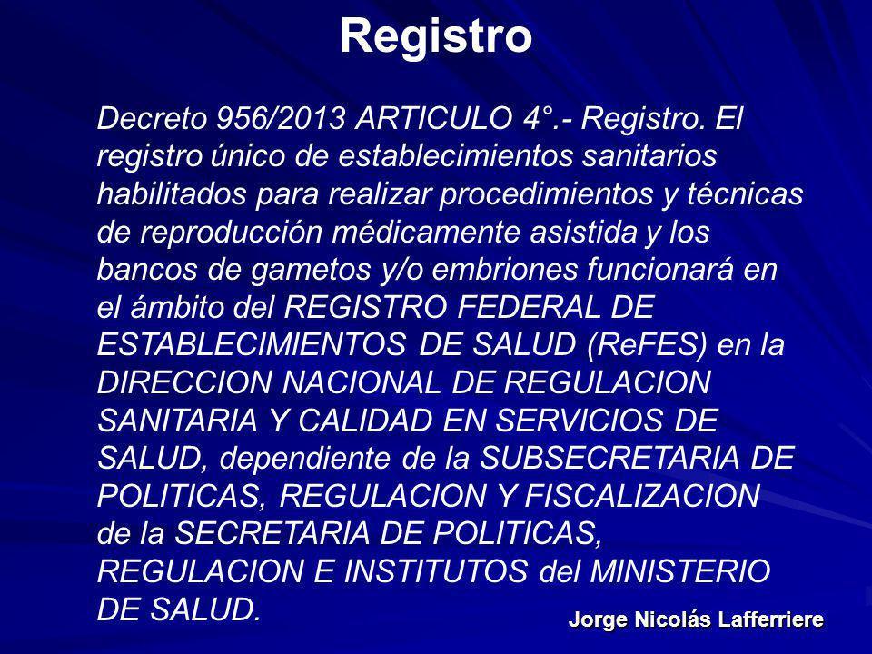 Jorge Nicolás Lafferriere Registro Decreto 956/2013 ARTICULO 4°.- Registro. El registro único de establecimientos sanitarios habilitados para realizar
