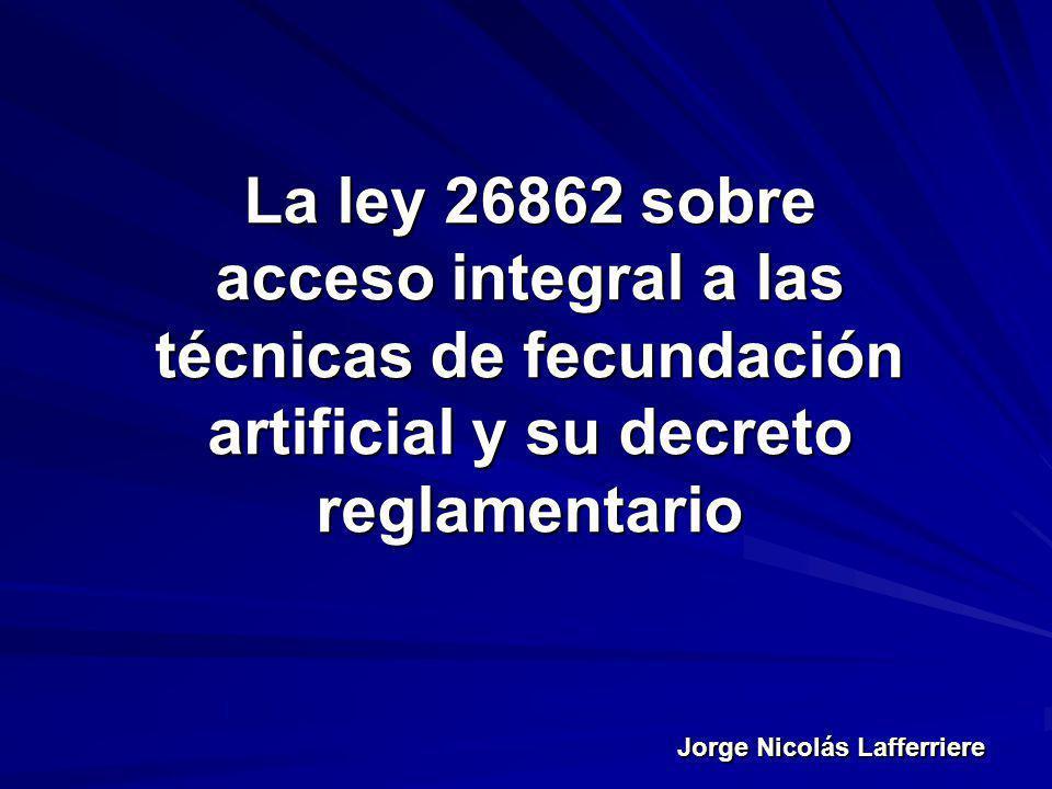 Jorge Nicolás Lafferriere La ley 26862 sobre acceso integral a las técnicas de fecundación artificial y su decreto reglamentario