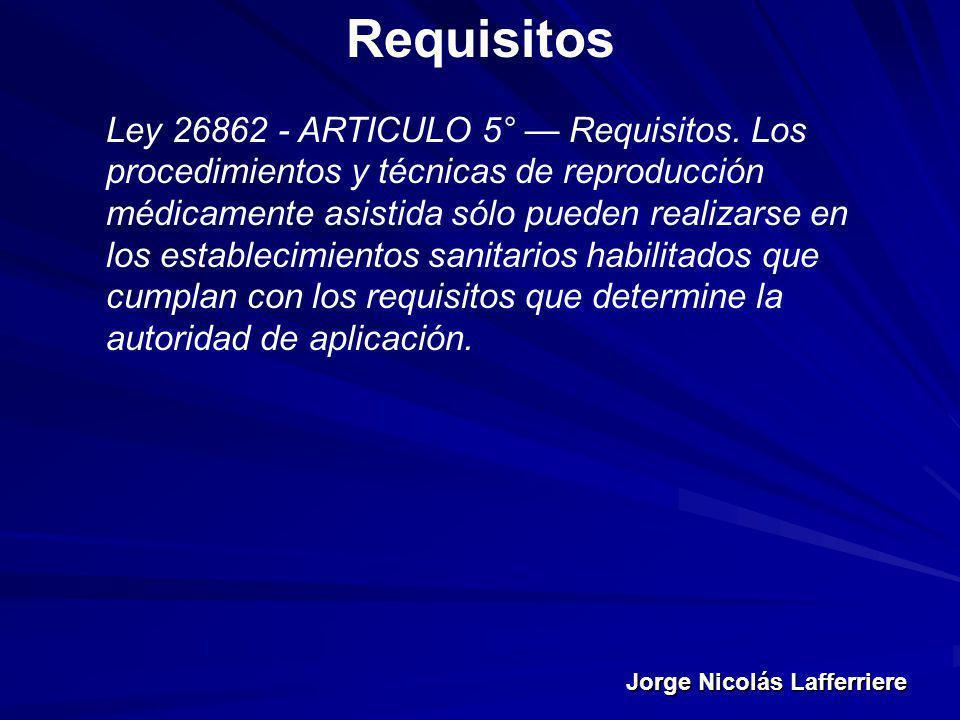 Jorge Nicolás Lafferriere Requisitos Ley 26862 - ARTICULO 5° Requisitos. Los procedimientos y técnicas de reproducción médicamente asistida sólo puede