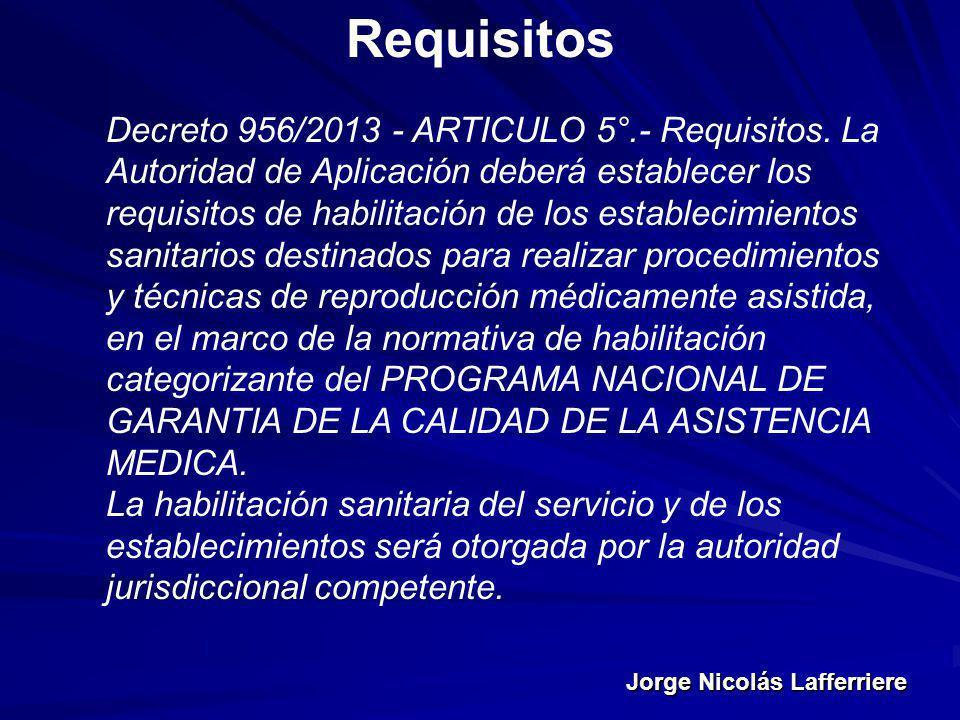 Jorge Nicolás Lafferriere Requisitos Decreto 956/2013 - ARTICULO 5°.- Requisitos. La Autoridad de Aplicación deberá establecer los requisitos de habil