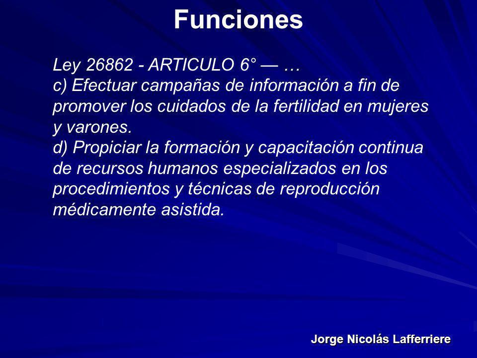 Jorge Nicolás Lafferriere Funciones Ley 26862 - ARTICULO 6° … c) Efectuar campañas de información a fin de promover los cuidados de la fertilidad en m