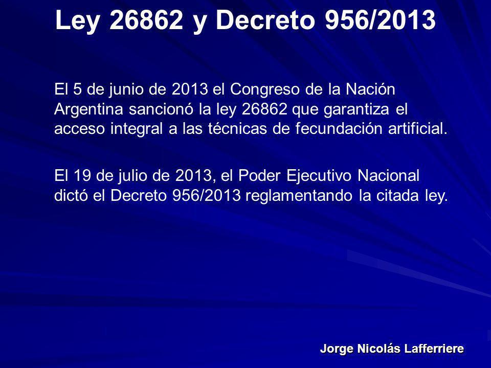 Jorge Nicolás Lafferriere Ley 26862 y Decreto 956/2013 El 5 de junio de 2013 el Congreso de la Nación Argentina sancionó la ley 26862 que garantiza el