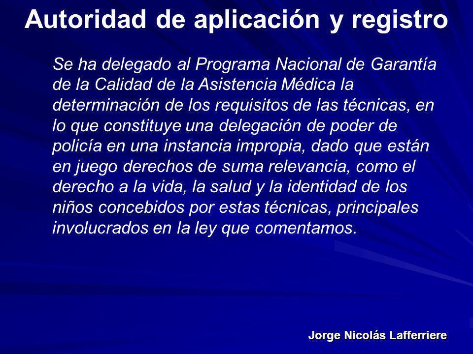 Jorge Nicolás Lafferriere Autoridad de aplicación y registro Se ha delegado al Programa Nacional de Garantía de la Calidad de la Asistencia Médica la