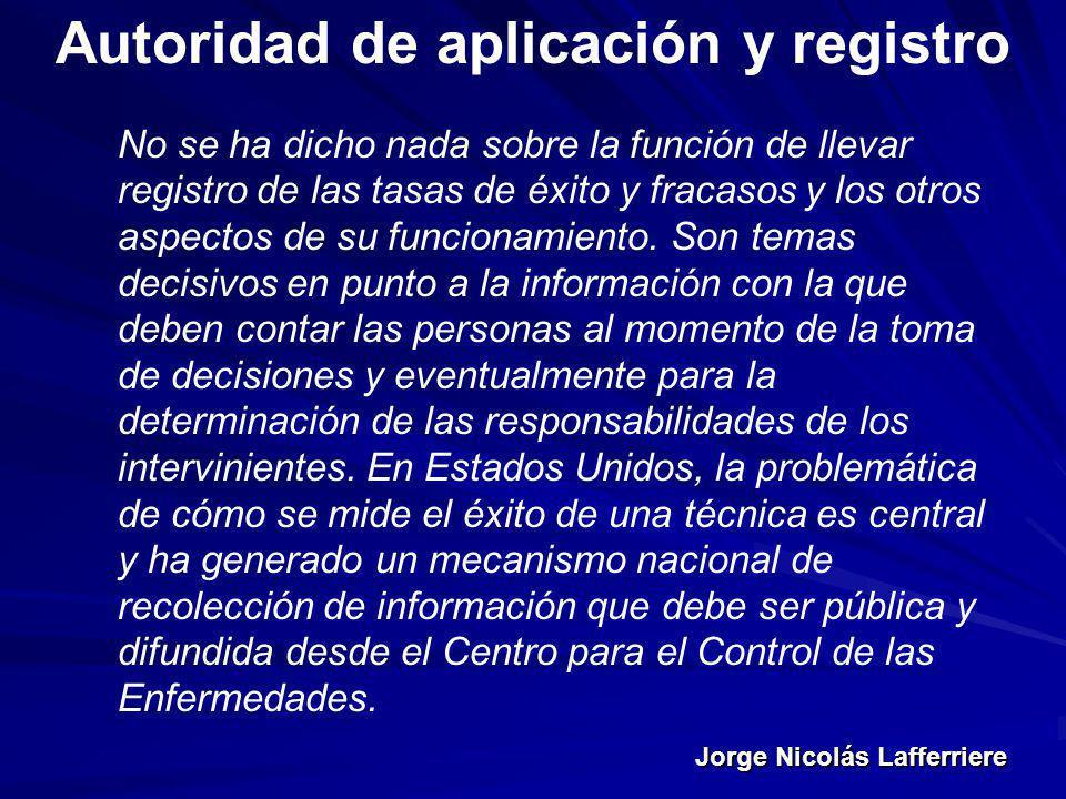 Jorge Nicolás Lafferriere Autoridad de aplicación y registro No se ha dicho nada sobre la función de llevar registro de las tasas de éxito y fracasos