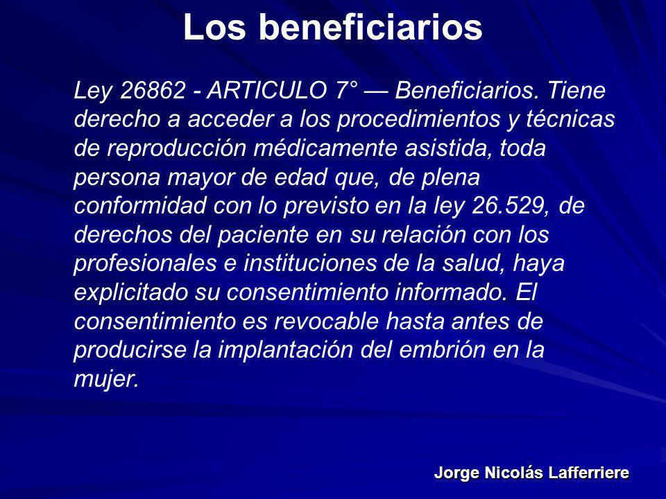 Jorge Nicolás Lafferriere Los beneficiarios Ley 26862 - ARTICULO 7° Beneficiarios. Tiene derecho a acceder a los procedimientos y técnicas de reproduc