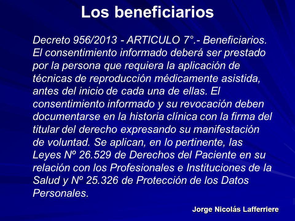 Jorge Nicolás Lafferriere Los beneficiarios Decreto 956/2013 - ARTICULO 7°.- Beneficiarios. El consentimiento informado deberá ser prestado por la per