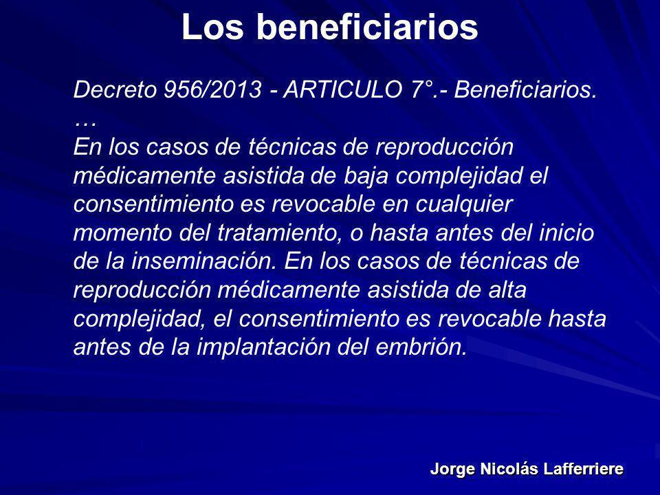 Jorge Nicolás Lafferriere Los beneficiarios Decreto 956/2013 - ARTICULO 7°.- Beneficiarios. … En los casos de técnicas de reproducción médicamente asi