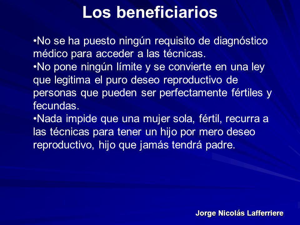 Jorge Nicolás Lafferriere Los beneficiarios No se ha puesto ningún requisito de diagnóstico médico para acceder a las técnicas. No pone ningún límite