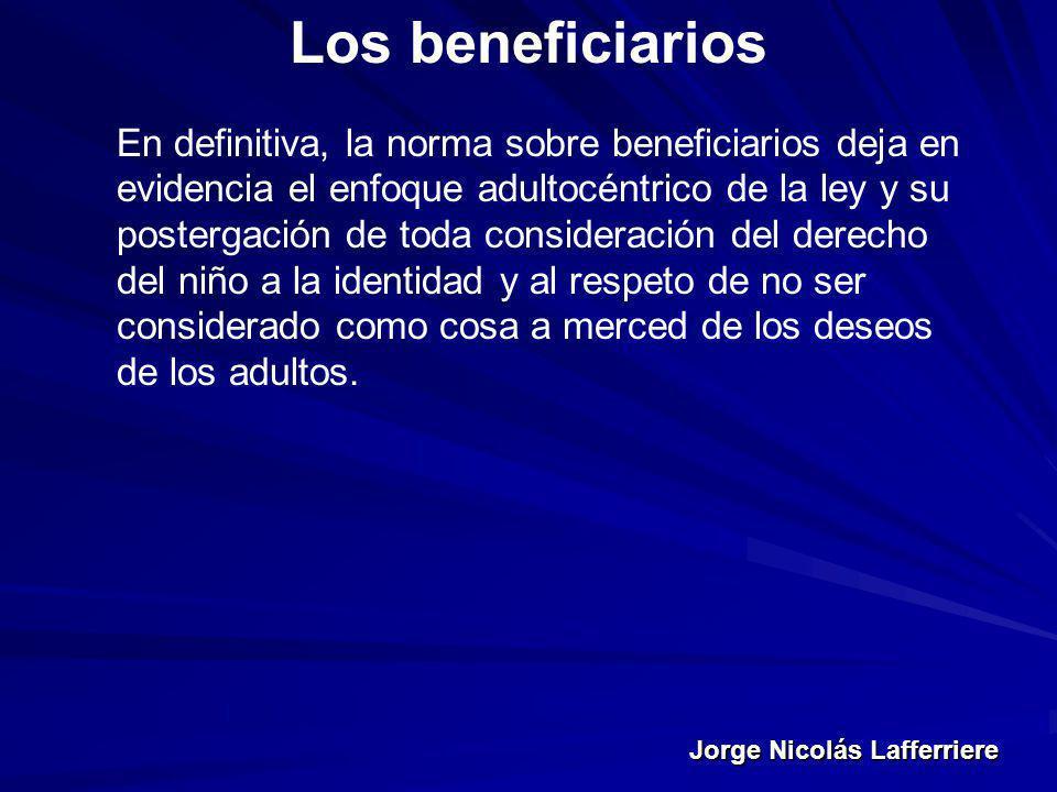 Jorge Nicolás Lafferriere Los beneficiarios En definitiva, la norma sobre beneficiarios deja en evidencia el enfoque adultocéntrico de la ley y su pos